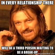 In every relationship there will be a third person waiting to be a ... via Relatably.com