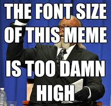 The font size of this meme Is too damn high - Jimmy McMillan ... via Relatably.com