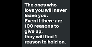 the ones who love you will never leave you even if there are  the ones who love you will never leave you even if there are 100 reasons to give up they will 1 reason to hold on post by jpgm on boldomatic