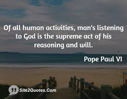 Of all human activities mans listening to god is the supreme act ... via Relatably.com
