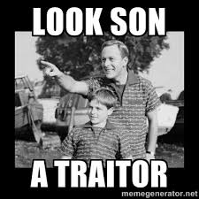 Look son A traitor - look son a faggot | Meme Generator via Relatably.com