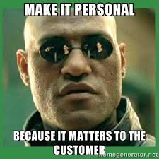 Make it personal because it matters to the customer - Matrix ... via Relatably.com