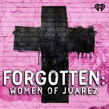 Forgotten: Women of Juárez