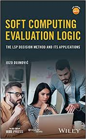 <b>Soft Computing</b> Evaluation Logic: The LSP Decision Method and Its ...