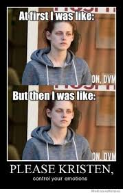 Please Kristen Control Your Emotions | WeKnowMemes via Relatably.com