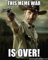 This meme war is over! - Walking Dead: Rick Grimes   Meme Generator via Relatably.com