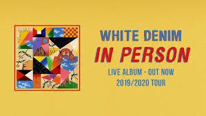 <b>White Denim</b> Release First Ever Live Album 'In Person' - Share 2020 ...