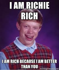 i am richie rich i am rich because i am better than you - Bad luck ... via Relatably.com
