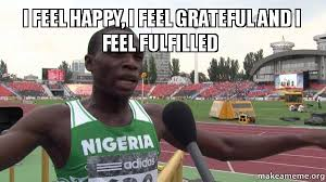 I feel happy, I feel grateful and I feel fulfilled - | Make a Meme via Relatably.com