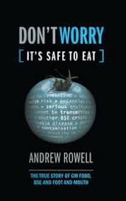 <b>Don</b>'<b>t Worry</b> (It's Safe to Eat): The True Story of GM Food, BSE and Foo