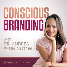 Conscious Branding with Dr Andrea Pennington | Inspiring speakers, authors, doctors & coaches to become a recognized personal brand to share your message with a global audience