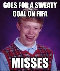 goes for a sweaty goal on fifa misses - Bad Luck Brian - quickmeme via Relatably.com