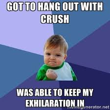 Got to hang out with crush was able to keep my exhilaration in ... via Relatably.com