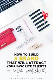17 best ideas about creating a brand how to how to how to build a brand that will attract your favorite clients
