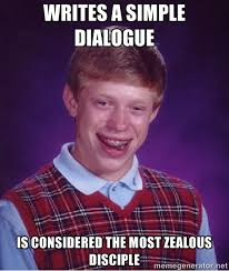 Writes a simple dialogue is considered the most zealous disciple ... via Relatably.com