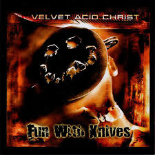 Velvet Acid Christ - <b>Fun With Knives</b> | Релизы | Discogs