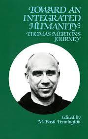 Toward an Integrated Humanity: <b>Thomas</b> Merton's <b>Journey</b>: Edited ...