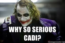 WHY SO SERIOUS CADI? - joker | Meme Generator via Relatably.com