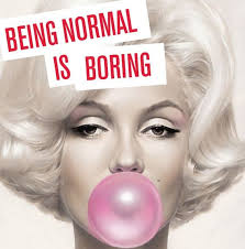 BEING NORMAL IS BORING. MARILYN MONROE | Like. | Pinterest