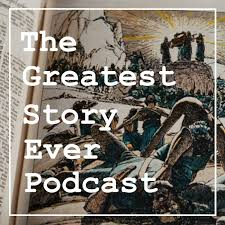 The Greatest Story Ever Podcast