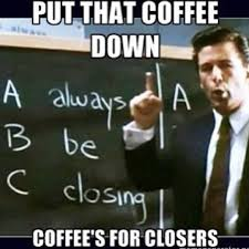 Classic! ABC by #AlecBaldwin because #coffee is for closers ... via Relatably.com