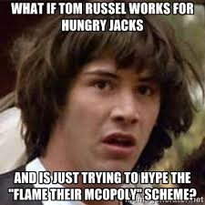 What if Tom Russel works for Hungry Jacks And is just trying to ... via Relatably.com