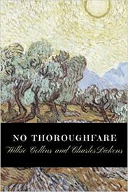 <b>No Thoroughfare</b> by <b>Wilkie Collins</b> and Charles Dickens: No ...