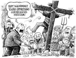 "Quit squirming! You're oppressing our ""religious freedom""! 