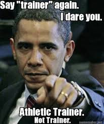 "Meme Maker - Say ""trainer"" again. I dare you. Athletic Trainer ... via Relatably.com"