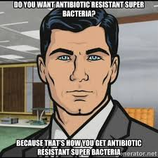 do you want antibiotic resistant super bacteria? because that's ... via Relatably.com