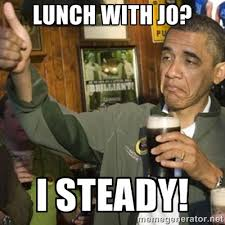 LUNCH WITH JO? I STEADY! - THUMBS UP OBAMA | Meme Generator via Relatably.com