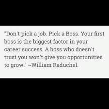 don`t pick a job pick a boss your first boss is the biggest don`t pick a job pick a boss your first boss is