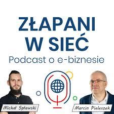 Złapani w sieć - Podcast o e-biznesie. Technologia, marketing i sprzedaż oraz zarządzanie.