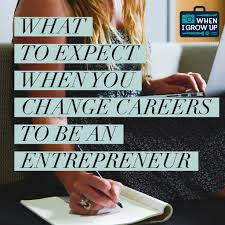 what to expect when you change careers to become an entrepreneur what to expect when you change careers to become an entrepreneur