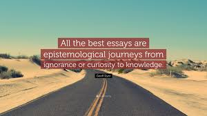 geoff dyer quotes quotefancy geoff dyer quote all the best essays are epistemological journeys from ignorance or curiosity