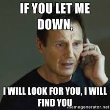 If you let me down, I will look for you, I will Find You - taken ... via Relatably.com