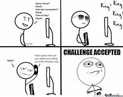 Challenge Accepeted Memes. Best Collection of Funny Challenge ... via Relatably.com