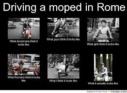 Driving a moped in Rome... - Meme Generator What i do via Relatably.com