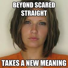 Beyond scared straight Takes a new meaning - Attractive Convict ... via Relatably.com