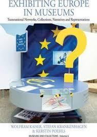 wolfram kaiser stefan krankenhagen kerstin poehls exhibiting europe in museums transnational networks collections narratives and representations
