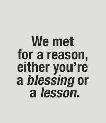 amazing-quotes-on-life-we-met-for-a-reason-either-youre-a-blessing-or-a-lesson.jpg
