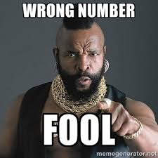 Wrong Number FOOL - Mr T | Meme Generator via Relatably.com