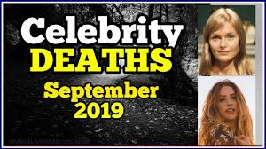 Celebrity Deaths September 2019 - Who Recently Died ? (So Far ...