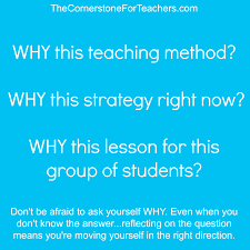 why do you teach the way you do the cornerstone for teachers if you want to try asking why more often set the image above as the screensaver on your computer or copy and paste it into into your lesson plans