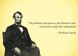 """Abe Lincoln Meme """"The Problem with Quotes on the Internet"""" via Relatably.com"""