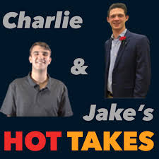 Charlie and Jake's Hot Takes