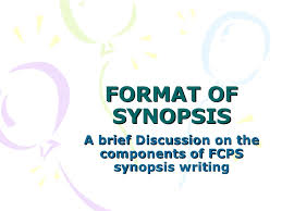 FORMAT OF SYNOPSIS A brief Discussion on the components of FCPS synopsis writing