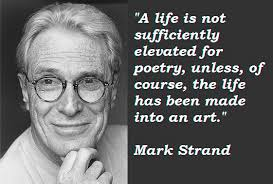 Mark Strand's quotes, famous and not much - QuotationOf . COM via Relatably.com