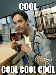 Cool Cool cool cool - abed - quickmeme via Relatably.com