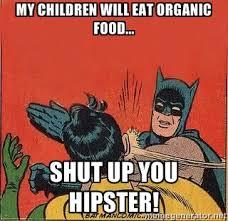 My children will eat organic food... Shut up you hipster! - batman ... via Relatably.com